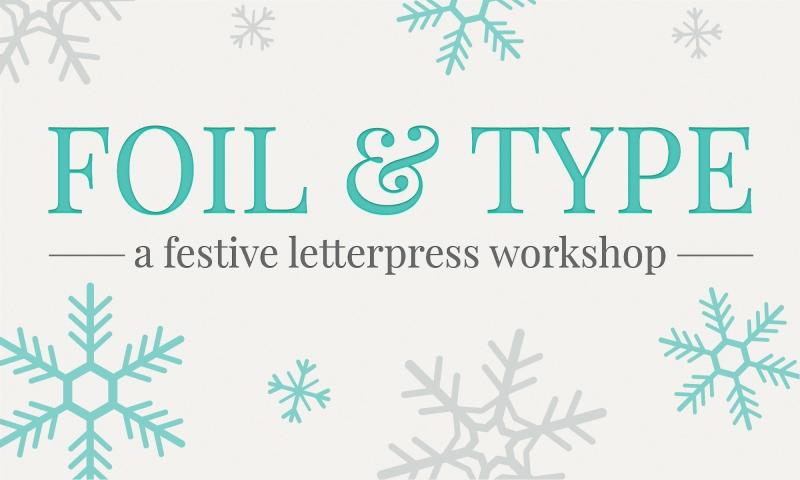 Foil & Type: A Festive Letterpress Workshop – Morning Session
