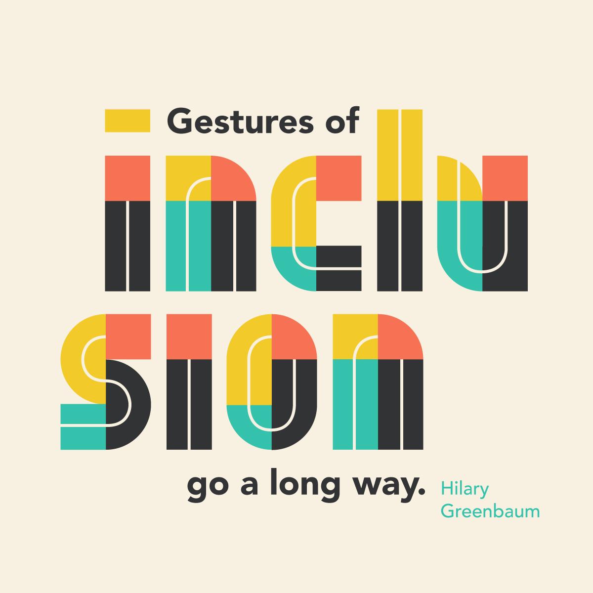 """Gestures of inclusion go a long way."" Hilary Greenbaum"