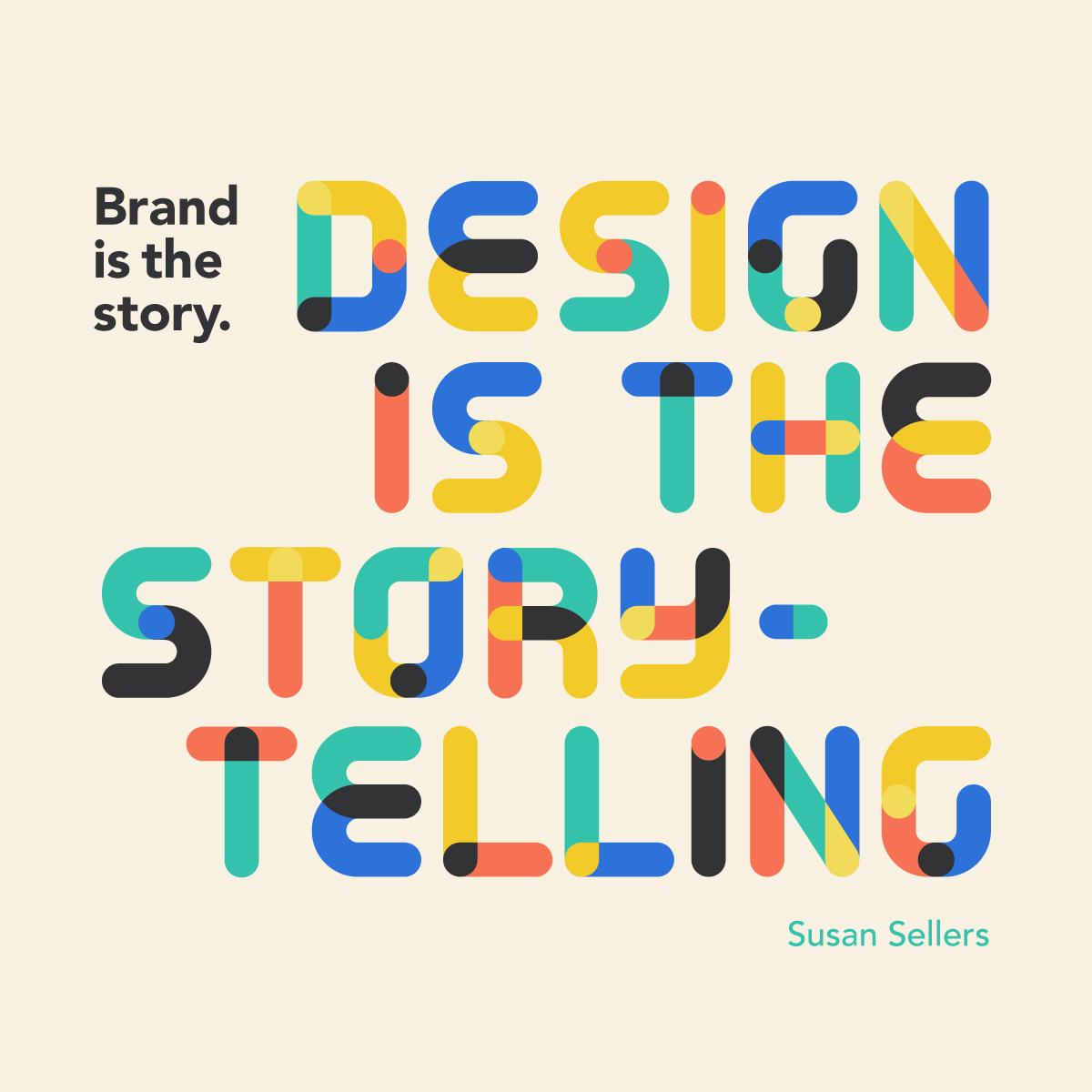 """""""Brand is the story. Design is the storytelling."""" Susan Sellers"""