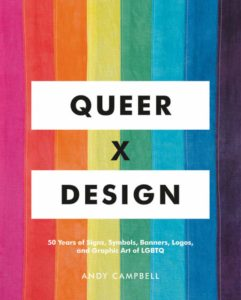 Queer X Design: 50 Years of Signs, Symbols, Banners, Logos, and Graphic Arts of LGBTQ